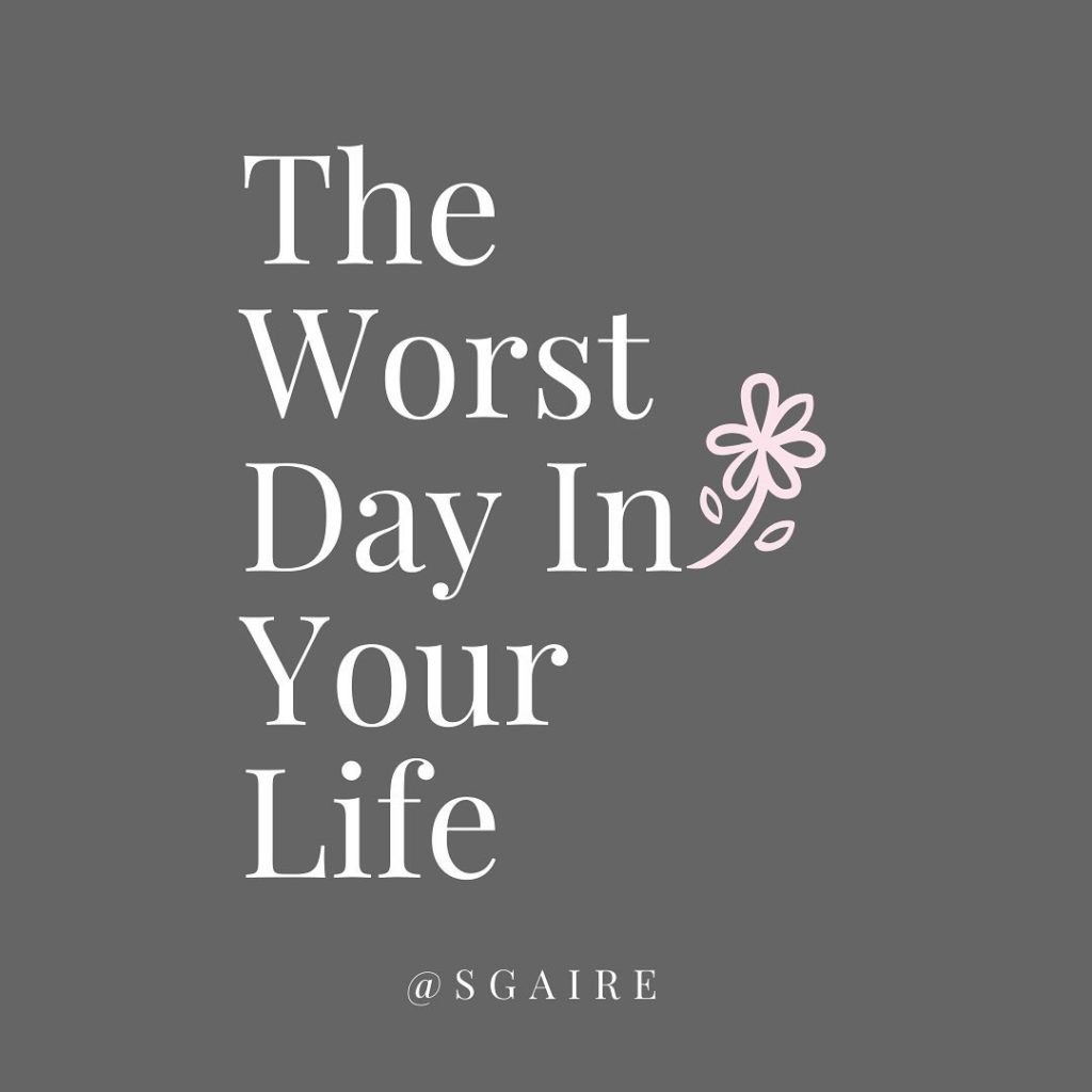 The Worst Day In your Life